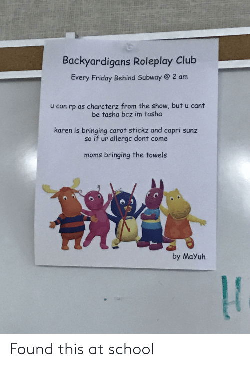backyardigans: Backyardigans Roleplay Club  Every Friday Behind Subway @ 2 am  u can rp as charcterz from the show, but u cant  be tasha bcz im tasha  karen is bringing carot stickz and capri sunz  so if ur allergc dont come  moms bringing the towels  by MaYuh Found this at school