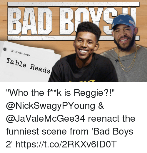 """Bad, Bad Boys, and Memes: BAD B  INT RINGER OFFICE  Table Reads """"Who the f**k is Reggie?!""""  @NickSwagyPYoung & @JaValeMcGee34 reenact the funniest scene from 'Bad Boys 2'  https://t.co/2RKXv6ID0T"""