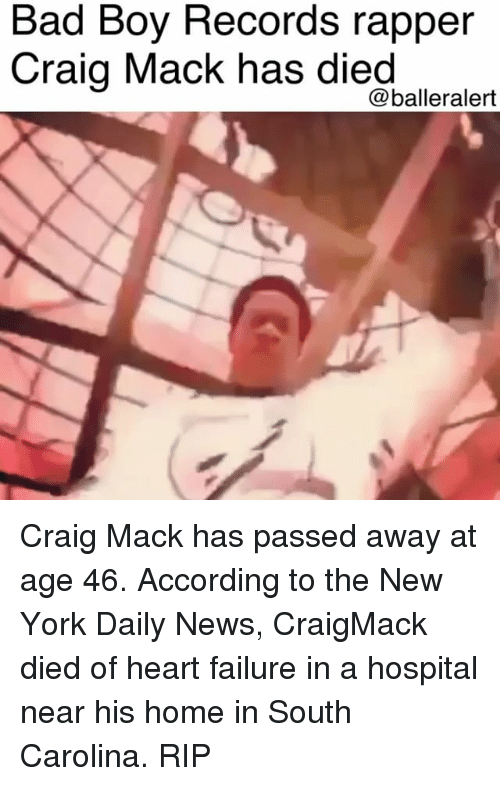 Bad, Memes, and New York: Bad Boy Records rapper  Craig Mack has died  @balleralert Craig Mack has passed away at age 46. According to the New York Daily News, CraigMack died of heart failure in a hospital near his home in South Carolina. RIP
