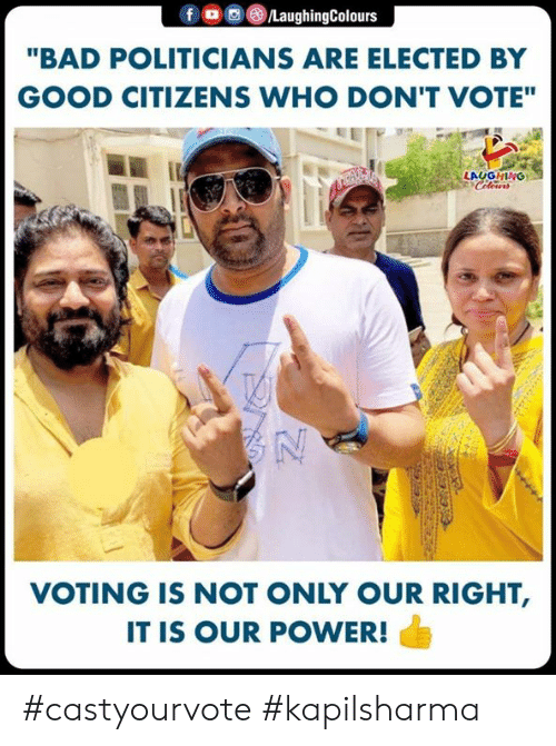 """Dont Vote: """"BAD POLITICIANS ARE ELECTED BY  GOOD CITIZENS WHO DON'T VOTE""""  LAUGHING  VOTING IS NOT ONLY OUR RIGHT,  IT IS OUR POWER! #castyourvote #kapilsharma"""