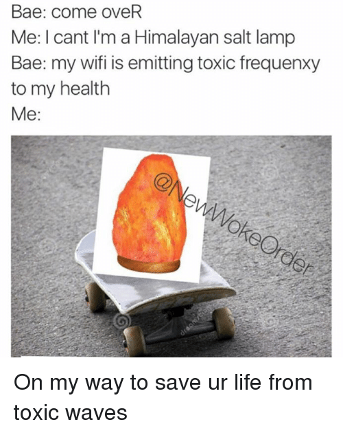 Himalayan Salt Lamps Toxic : Bae Come oveR Me L Cant l M a Himalayan Salt Lamp Bae My Wifi Is Emitting Toxic Frequenxy to My ...