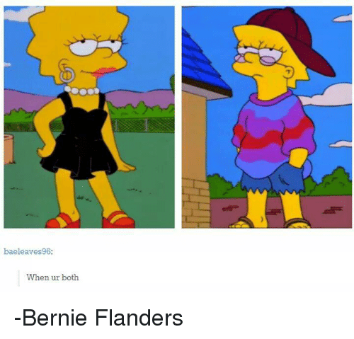 Tumblr and Bernie: bae leaves 96:  When ur both -Bernie Flanders