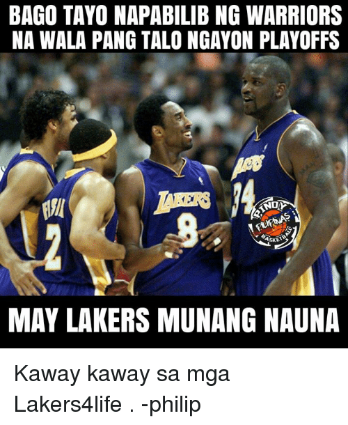 Los Angeles Lakers, Memes, and Warriors: BAGO TAYO NAPABILIB NG WARRIORS  NA WALA PANG TALO NGAYON PLAYOFFS  ANDO  ASKET  MAY LAKERS MUNANG NAUNA Kaway kaway sa mga Lakers4life .  -philip