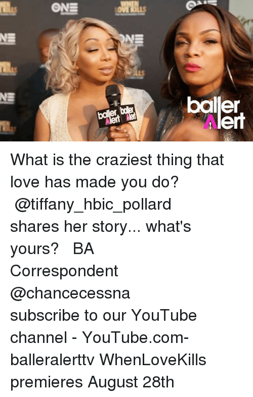 Youtubee Com: bailler  lert What is the craziest thing that love has made you do? ⠀⠀⠀⠀⠀⠀⠀ ⠀⠀⠀⠀⠀⠀⠀ @tiffany_hbic_pollard shares her story... what's yours? ⠀⠀⠀⠀⠀⠀⠀ ⠀⠀⠀⠀⠀⠀⠀ BA Correspondent @chancecessna ⠀⠀⠀⠀⠀⠀⠀ ⠀⠀⠀⠀⠀⠀⠀ subscribe to our YouTube channel - YouTube.com-balleralerttv WhenLoveKills premieres August 28th