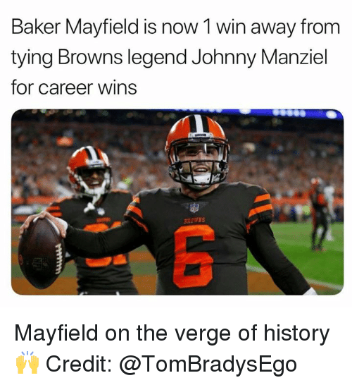 Johnny Manziel: Baker Mayfield is now 1 win away f  tying Browns legend Johnny Manziel  for career wins  rom Mayfield on the verge of history 🙌  Credit: @TomBradysEgo