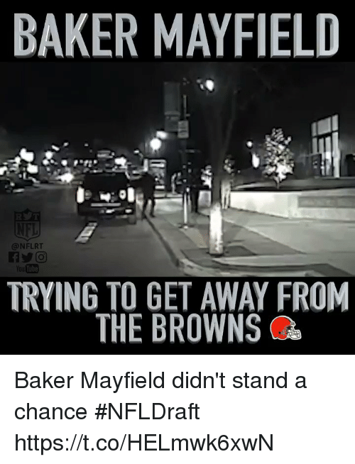 Nfl, Browns, and You: BAKER MAYFIELD  @NFLRT  You  TRYING TO GET AWAY FROM  THE BROWNS Baker Mayfield didn't stand a chance  #NFLDraft https://t.co/HELmwk6xwN