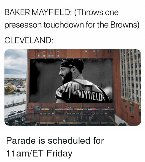 Friday, Nfl, and Browns: BAKER MAYFIELD: (Throws one  preseason touchdown for the Browns)  CLEVELAND:  ㄧ .YAYFIELD Parade is scheduled for 11am/ET Friday