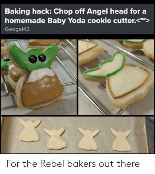 Angel: Baking hack: Chop off Angel head for a  homemade Baby Yoda cookie cutter.<**>  Geogal42  XXX For the Rebel bakers out there