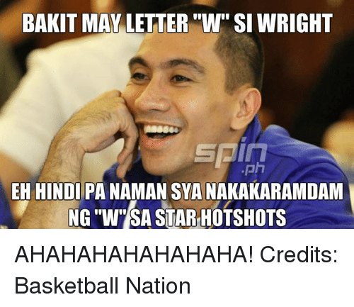 "Basketball, Star, and Stars: BAKIT MAY LETTER ""W"" SI WRIGHT  EH HINDI PA NAMAN SYANAKAKARAMDAM  NG WHSA STAR HOTSHOTS AHAHAHAHAHAHAHA!   Credits: Basketball Nation"
