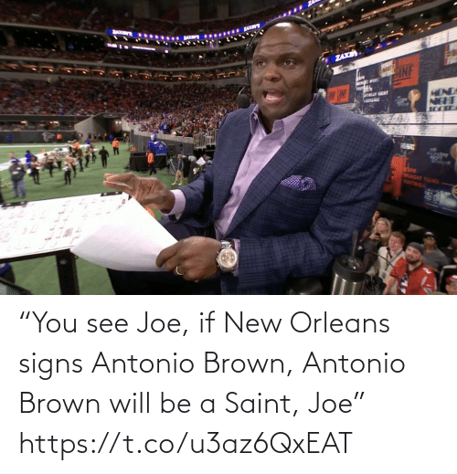 "brown: BAKM  ...... x  ZAXE  MONDA  NEHT  LINF CINF  POUTEALE  eSPN  MONDAY YSU  FOOTBALL ""You see Joe, if New Orleans signs Antonio Brown, Antonio Brown will be a Saint, Joe"" https://t.co/u3az6QxEAT"