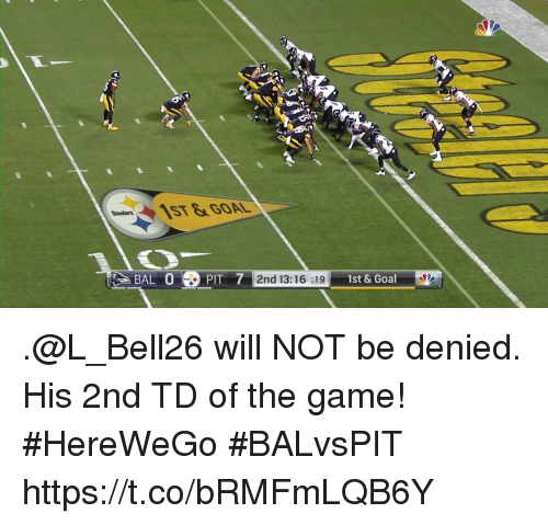 Memes, The Game, and Game: BAL 0  PIT 7 2nd 13:  1st &Goal .@L_Bell26 will NOT be denied.  His 2nd TD of the game! #HereWeGo #BALvsPIT https://t.co/bRMFmLQB6Y