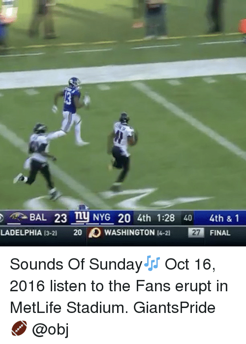Memes, 🤖, and Metlife: BAL 23 ny NYG 20 4th 1:28 40  4th & 1  LADELPHIA 13-21  20 WASHINGTON  t4-21 27 FINAL Sounds Of Sunday🎶 Oct 16, 2016 listen to the Fans erupt in MetLife Stadium. GiantsPride 🏈 @obj