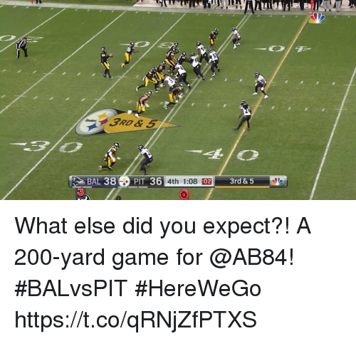 Bailey Jay, Memes, and Game: BAL 38PIT 36  3  4th 1:08 :02  3rd & 5 What else did you expect?!  A 200-yard game for @AB84! #BALvsPIT #HereWeGo https://t.co/qRNjZfPTXS