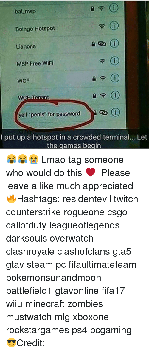 "Memes, Twitch, and Wifi: bal msp  Boingo Hotspot  CD  Liahona  MSP Free WiFi  WCF  cebo (i  yell ""penis"" for password  A  I put up a hotspot in a crowded terminal... Let  the games begin 😂😂😭 Lmao tag someone who would do this ❤️: Please leave a like much appreciated 🔥Hashtags: residentevil twitch counterstrike rogueone csgo callofduty leagueoflegends darksouls overwatch clashroyale clashofclans gta5 gtav steam pc fifaultimateteam pokemonsunandmoon battlefield1 gtavonline fifa17 wiiu minecraft zombies mustwatch mlg xboxone rockstargames ps4 pcgaming 😎Credit:"