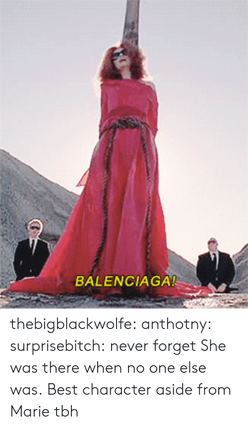 Balenciaga: BALENCIAGA thebigblackwolfe:  anthotny:   surprisebitch:  never forget   She was there when no one else was.   Best character aside from Marie tbh