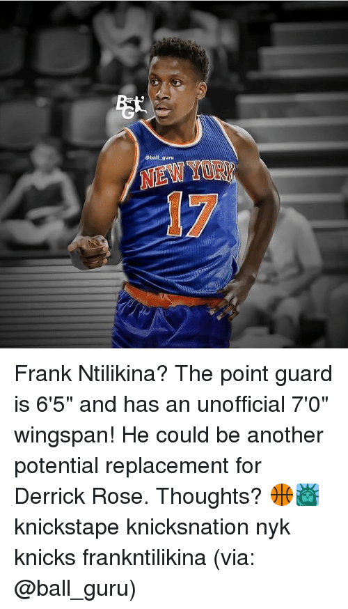 "Derrick Rose, New York Knicks, and Memes: @ball_auru  erts Frank Ntilikina? The point guard is 6'5"" and has an unofficial 7'0"" wingspan! He could be another potential replacement for Derrick Rose. Thoughts? 🏀🗽 knickstape knicksnation nyk knicks frankntilikina (via: @ball_guru)"