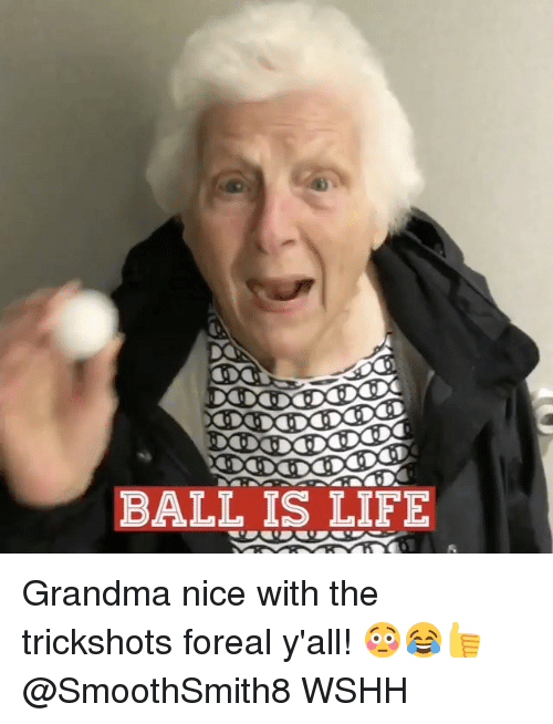 ball is life: BALL IS LIFE Grandma nice with the trickshots foreal y'all! 😳😂👍 @SmoothSmith8 WSHH