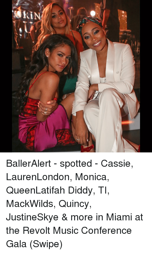 Memes, Music, and Diddy: BallerAlert - spotted - Cassie, LaurenLondon, Monica, QueenLatifah Diddy, TI, MackWilds, Quincy, JustineSkye & more in Miami at the Revolt Music Conference Gala (Swipe)