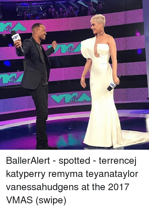 Memes, VMAs, and 🤖: BallerAlert - spotted - terrencej katyperry remyma teyanataylor vanessahudgens at the 2017 VMAS (swipe)
