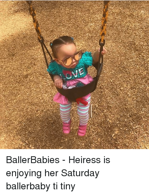 Memes, 🤖, and Her: BallerBabies - Heiress is enjoying her Saturday ballerbaby ti tiny