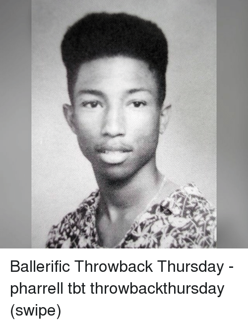 pharrell: Ballerific Throwback Thursday - pharrell tbt throwbackthursday (swipe)