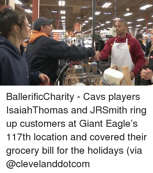 Cavs, Memes, and Eagle: BallerificCharity - Cavs players IsaiahThomas and JRSmith ring up customers at Giant Eagle's 117th location and covered their grocery bill for the holidays (via @clevelanddotcom
