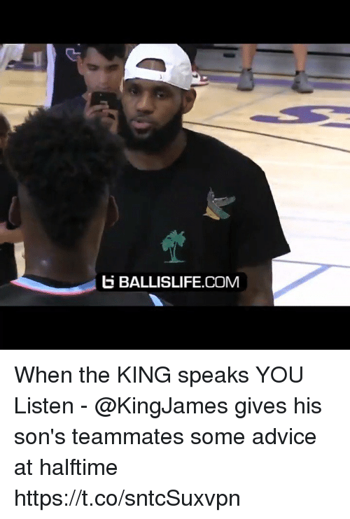 Advice, Memes, and 🤖: BALLISLIFE.COM When the KING speaks YOU Listen - @KingJames gives his son's teammates some advice at halftime https://t.co/sntcSuxvpn