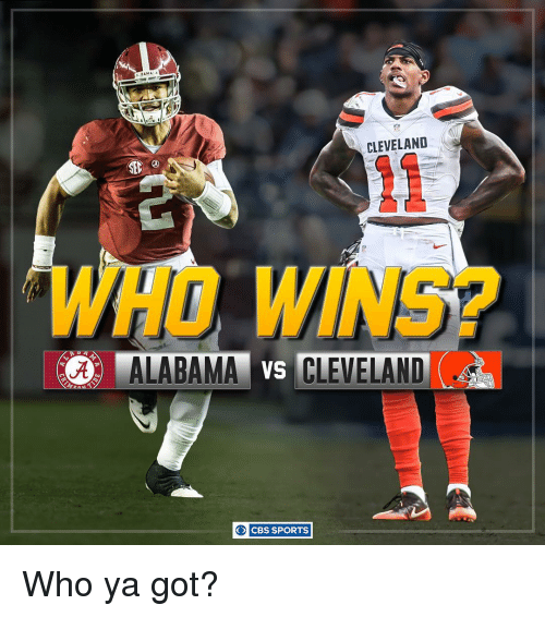 Memes, Cbs, and Alabama: BAM  CLEVELAND  SEC  3 ALABAMA vs CLEVELAND  CBS SPORTS  O Who ya got?