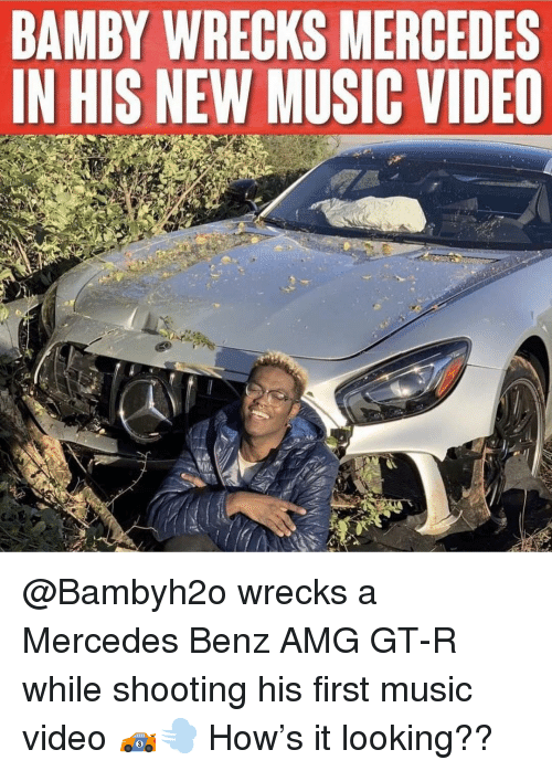 benz: BAMBY WRECKS MERCEDES  IN HIS NEW MUSIC VIDEO @Bambyh2o wrecks a Mercedes Benz AMG GT-R while shooting his first music video 🏎💨 How's it looking??
