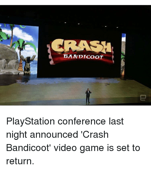 Crash Bandicoot, Memes, and 🤖: BANDICOOT PlayStation conference last night announced 'Crash Bandicoot' video game is set to return.
