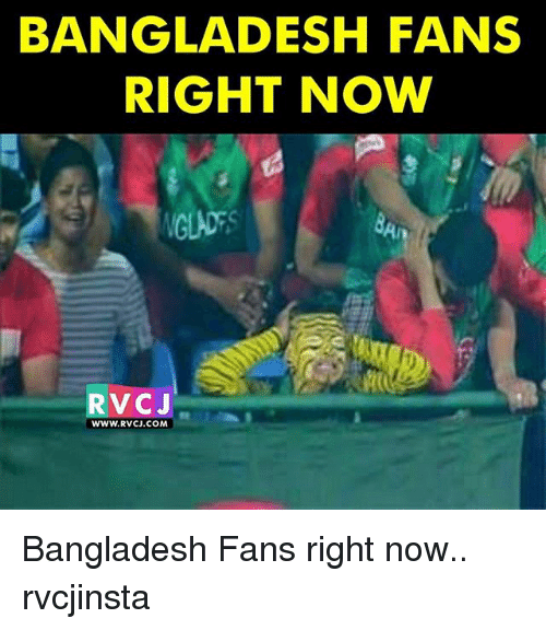 Memes, 🤖, and Bangladesh: BANGLADESH FANS  RIGHT NOW  NGLADT  RVC J  WWW.RVCJ.COM Bangladesh Fans right now.. rvcjinsta