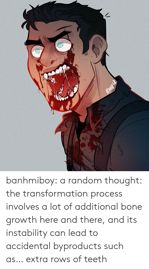Accidental: banhmiboy:  a random thought: the transformation process involves a lot of additional bone growth here and there, and its instability can lead to accidental byproducts such as… extra rows of teeth