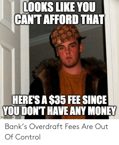 out of control: Bank's Overdraft Fees Are Out Of Control