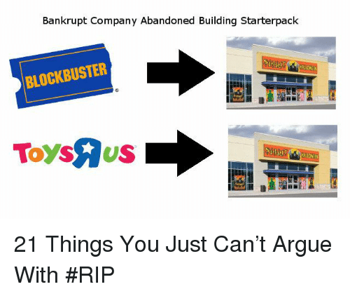 Arguing, Blockbuster, and Company: Bankrupt Company Abandoned Building Starterpack  BLOCKBUSTER  LOW  122  Toysus 21 Things You Just Can't Argue With #RIP