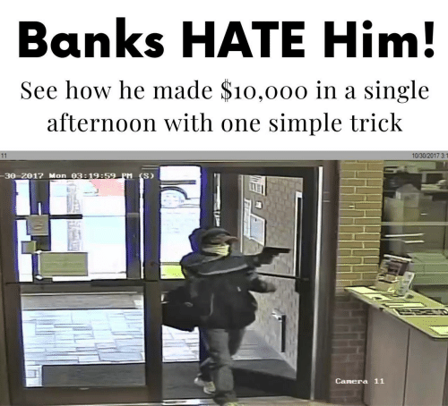 Banks: Banks HATE Him!  See how he made $10,000 in a single  afternoon with one simple trick  10/30/2017 3:1  11  -30-2017 Mon 03:19:59 PM (S)  Camera 11