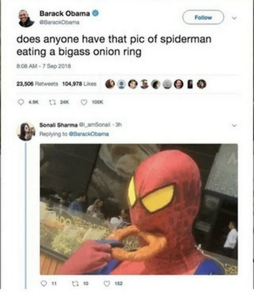 Onion Ring: Barack Obama  Follow  does anyone have that pic of spiderman  eating a bigass onion ring  .08 AM-7 Sep 2018  23,508 Retweets  104,978 Lkes  Sonali Sharma amSonal 3  Replying to GBarackObama  911 t210 ㅇ152