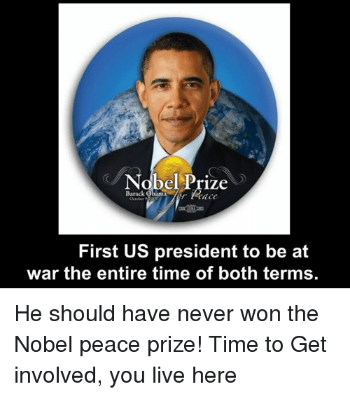 Memes, Barack Obama, and 🤖: Barack Obama Prize  First US president to be at  war the entire time of both terms He should have never won the Nobel peace prize!   Time to Get involved, you live here