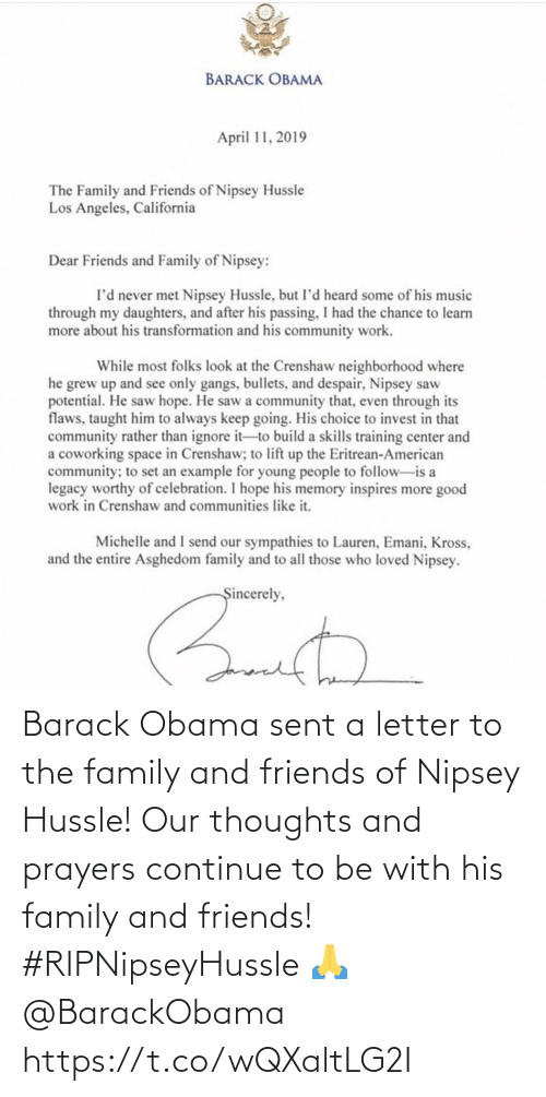 Barack Obama: Barack Obama sent a letter to the family and friends of Nipsey Hussle! Our thoughts and prayers continue to be with his family and friends! #RIPNipseyHussle 🙏 @BarackObama https://t.co/wQXaltLG2I