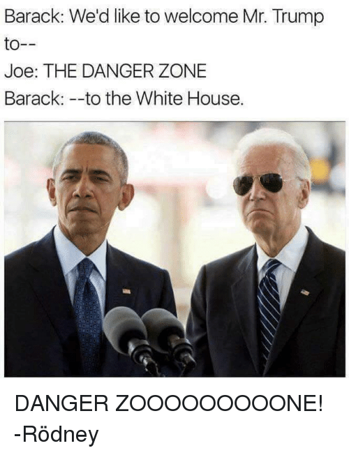 Memes, White House, and Wedding: Barack: We'd like to welcome Mr. Trump  to  Joe: THE DANGER ZONE  Barack: --to the White House. DANGER ZOOOOOOOOONE!  -Rödney