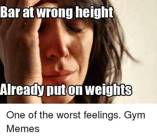 gym memes: Barat wrong height  Already Auton weigh One of the worst feelings.  Gym Memes