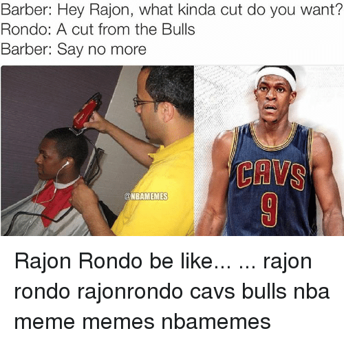 Barber, Be Like, and Cavs: Barber: Hey Rajon, what kinda cut do you want?  Rondo: A cut from the Bulls  Barber: Say no more  @NBAMEMES Rajon Rondo be like... ... rajon rondo rajonrondo cavs bulls nba meme memes nbamemes