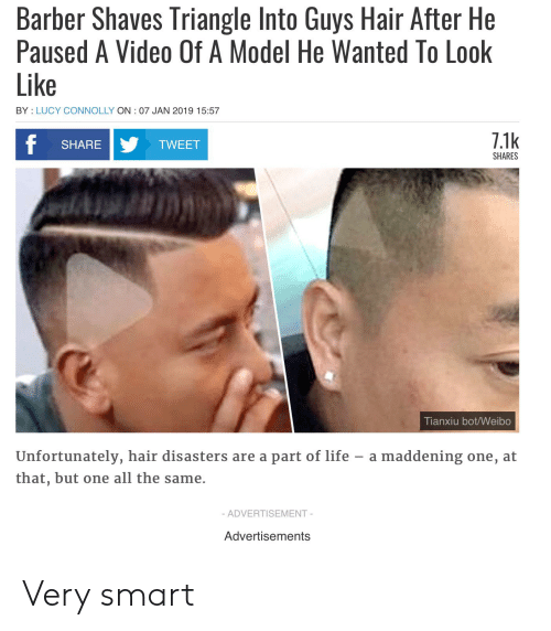 guys hair: Barber Shaves Triangle Into Guys Hair After He  Paused A Video Of A Model He Wanted To Look  Like  BY LUCY CONNOLLY ON 07 JAN 2019 15:57  7.1k  f  SHARE  TWEET  SHARES  Tianxiu bot/Weibo  Unfortunately, hair disasters are a part of life  a maddening one, at  that, but one all the same.  - ADVERTISEMENT-  Advertisements Very smart