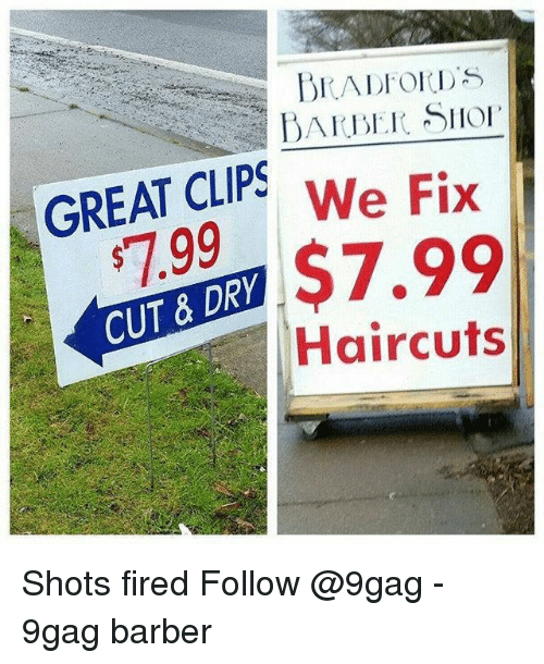 9gag, Barber, and Memes: BARBER SHo  T CLIPS We Fix  9$7.99  CUT & DRY  Haircuts Shots fired Follow @9gag - 9gag barber