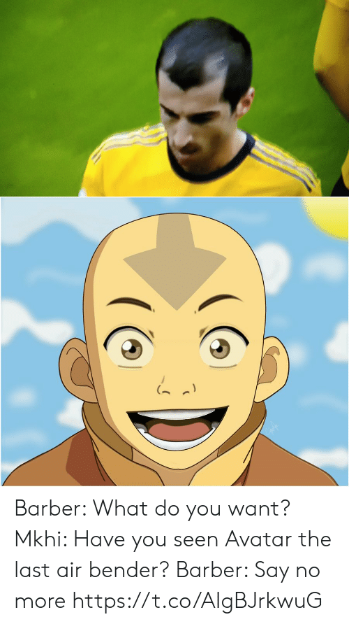Say No More: Barber: What do you want?  Mkhi: Have you seen Avatar the last air bender?  Barber: Say no more https://t.co/AIgBJrkwuG