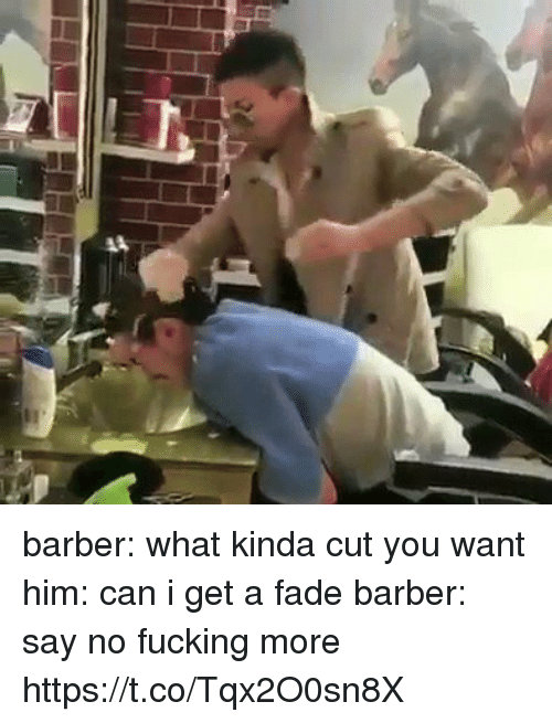 Barber, Blackpeopletwitter, and Fucking: barber: what kinda cut you want him: can i get a fade barber: say no fucking more https://t.co/Tqx2O0sn8X