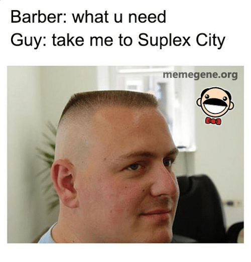 Memegen: Barber: what u need  Guy: take me to Suplex City  memegene.org