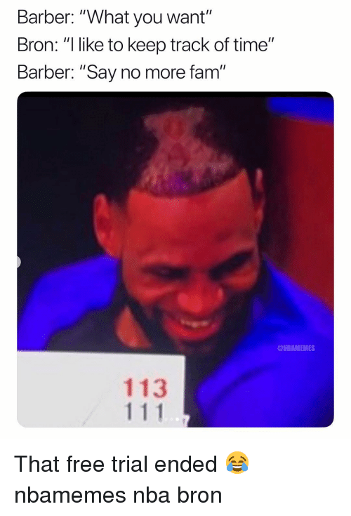 "Barber, Basketball, and Fam: Barber: ""What you want""  Bron: ""ike to keep track of time""  Barber: ""Say no more fam""  @NBAMEMES  113 That free trial ended 😂 nbamemes nba bron"