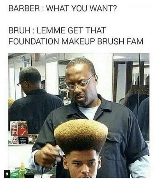 Barber, Bruh, and Fam: BARBER WHAT YOU WANT? BRUH LEMME GET THAT ...