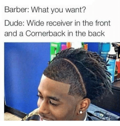 Barber, Dude, and Nfl: Barber: What you want?  Dude: Wide receiver in the front  and a Cornerback in the back  EARBI