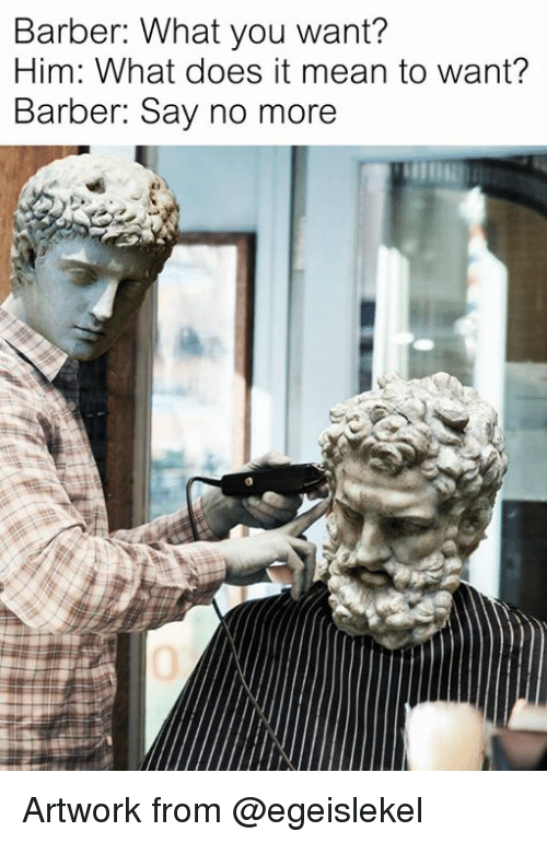 Barber, Mean, and What Does: Barber: What you want?  Him: What does it mean to want?  Barber: Say no more Artwork from @egeislekel